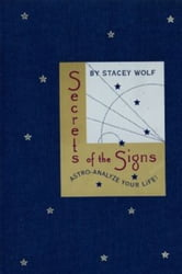 Secrets of the Signs - Astro-Analyze Your Life ebook by Stacey Wolf