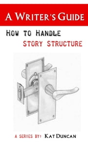 How to Handle Story Structure ebook by Kat Duncan