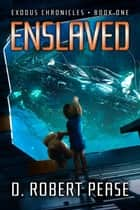Enslaved - Exodus Chronicles, #1 ebook by D. Robert Pease