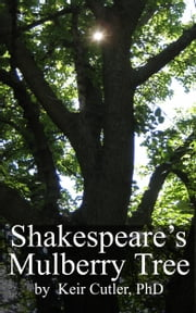 Shakespeare's Mulberry Tree ebook by Keir Cutler