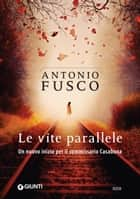 Le vite parallele ebook by Antonio Fusco