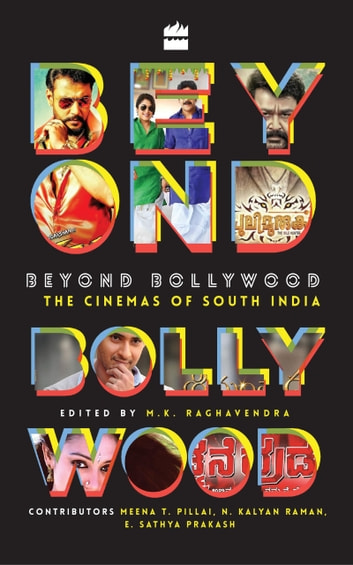 Beyond Bollywood: The Cinemas of South India ebook by M K Raghavendra