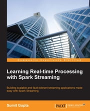 Learning Real-time Processing with Spark Streaming ebook by Sumit Gupta