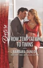 From Temptation to Twins - An Enemies to Lovers Romance ebook by Barbara Dunlop