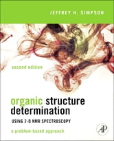 Organic Structure Determination Using 2-D NMR Spectroscopy - A Problem-Based Approach ebook by Jeffrey H. Simpson