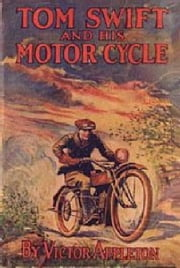 Tom Swift and His Motor-Cycle, Or Fun and Adventures on the Road ebook by Appleton,Victor