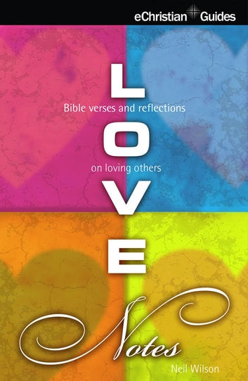 Love Notes - Bible verses and reflections on Loving Others ebook by Neil Wilson
