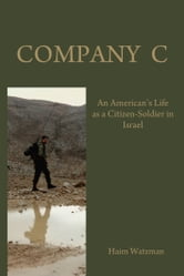 Company C - An American's Life as a Citizen-Soldier in the Israeli Army ebook by Haim  Watzman