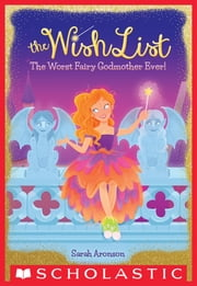 Worst Fairy Godmother Ever! (The Wish List #1) ebook by Kobo.Web.Store.Products.Fields.ContributorFieldViewModel