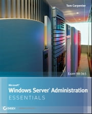 Microsoft Windows Server Administration Essentials ebook by Tom Carpenter