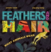 Feathers and Hair, What Animals Wear ebook by Jennifer Ward