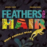 Feathers and Hair, What Animals Wear ebook by Jennifer Ward,Jing Jing Tsong
