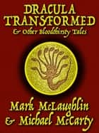 Dracula Transformed & Other Bloodthirsty Tales ebook by Mark McLaughlin, Michael McCarty