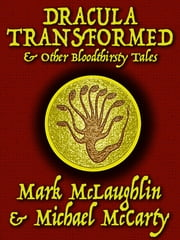 Dracula Transformed & Other Bloodthirsty Tales ebook by Mark McLaughlin,Michael McCarty