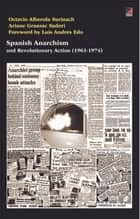Spanish Anarchism and Revolutionary Action (1961-1974) ebook by Octavio Alberola, Ariane Gransac