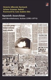 Spanish Anarchism and Revolutionary Action (1961-1974) ebook by Octavio Alberola,Ariane Gransac