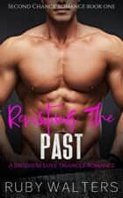 Revisiting The Past A Brothers Love Triangle Romance - Second Chance Romance Series, #1 ebook by Ruby Walters