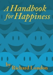 A Handbook for Happiness ebook by Richard London