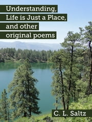 Understanding, Life is Just a Place, and other original poems ebook by C. L. Saltz