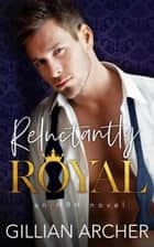Reluctantly Royal - HRH, #1 ebook by Gillian Archer