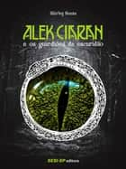 Alek Ciaran e os guardiões da escuridão ebook by