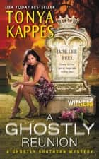 A Ghostly Reunion - A Ghostly Southern Mystery ebook by Tonya Kappes