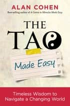 The Tao Made Easy - Timeless Wisdom to Navigate a Changing World ebook by Alan Cohen