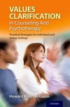 Values Clarification in Counseling and Psychotherapy - Practical Strategies for Individual and Group Settings ebook by Howard Kirschenbaum