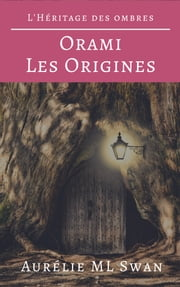 Orami - Les Origines ebook by Aurélie ML Swan
