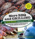 More BBQ and Grilling for the Big Green Egg and Other Kamado-Style Cookers - An Independent Cookbook Including New Smoking, Grilling, Baking and Roasting Recipes ebook by Eric Mitchell