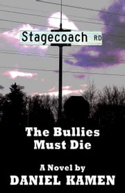 Stagecoach Road: The Bullies Must Die ebook by Daniel Kamen