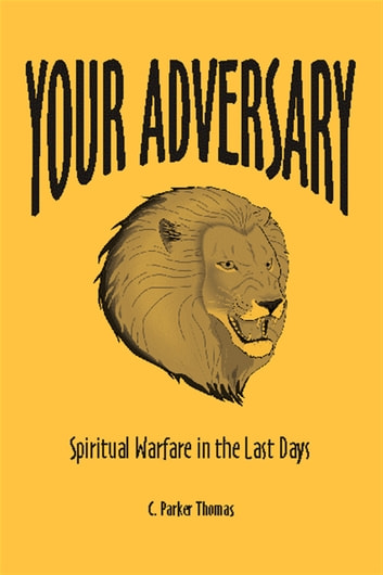 Your Adversary - Spiritual Warfare In the Last Days ebook by C. Parker Thomas