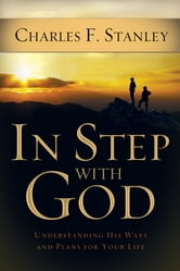 In Step With God - Understanding His Ways and Plans for Your Life ebook by Charles Stanley