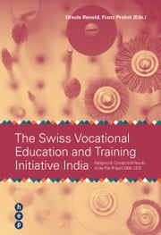 The Swiss Vocational Education and Trainig Initiative India - Background, Concept and Results of the Pilot Project 2008 - 2013 ebook by Ursula Renold, Franz Probst