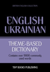 Theme-based dictionary British English-Ukrainian - 9000 words ebook by Andrey Taranov