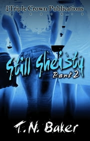 Still Sheisty - Part 2 ebook by T.N. Baker