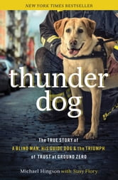 Thunder Dog - The True Story of a Blind Man, His Guide Dog, and the Triumph of Trust ebook by Michael Hingson