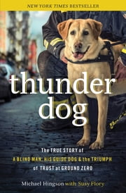 Thunder Dog - The True Story of a Blind Man, His Guide Dog, and the Triumph of Trust ebook by Michael Hingson,Susy Flory,Larry King