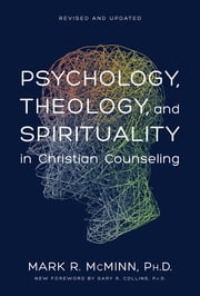Psychology, Theology, and Spirituality in Christian Counseling ebook by Mark R. McMinn
