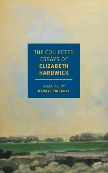 The Collected Essays of Elizabeth Hardwick ebook by Elizabeth Hardwick,Darryl Pinckney