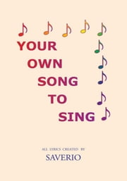 Your Own Song To Sing ebook by Saverio