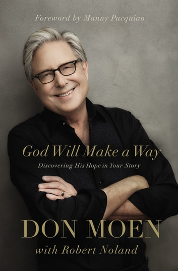 God Will Make a Way - Discovering His Hope in Your Story ebook by Don Moen