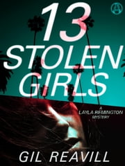 13 Stolen Girls - A Layla Remington Mystery ebook by Gil Reavill