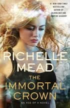 The Immortal Crown - An Age of X Novel ebook by Richelle Mead