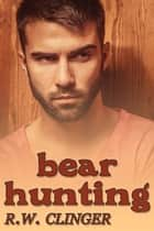 Bear Hunting eBook by R.W. Clinger