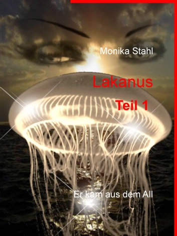 Lakanus - Er kam aus dem All eBook by Monika Stahl