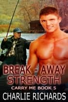 Break-Away Strength ebook by Charlie Richards