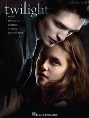 Twilight (Songbook) - Music from the Motion Picture P/V/G Edition ebook by Carter Burwell,Hal Leonard Corp.