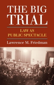 The Big Trial - Law as Public Spectacle ebook by Lawrence M. Friedman