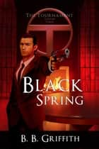 Black Spring - The Tournament, #3 ebook by B. B. Griffith